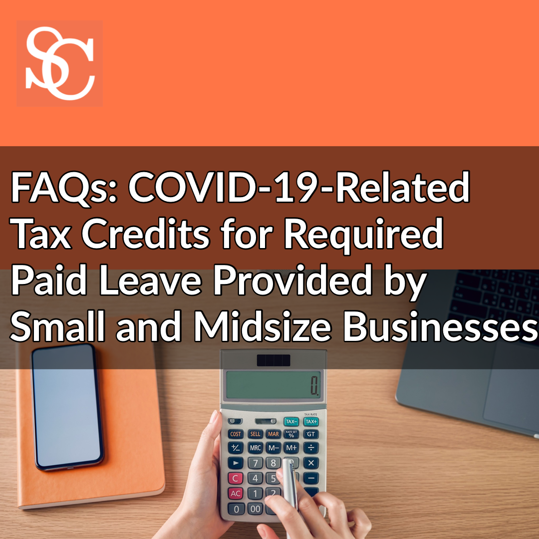 FAQs COVID-19 Related Tax Credits for Required Paid Leave Provided by Small and Midsize Businesses
